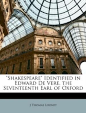 Shakespeare Identified in Edward de Vere, the Seventeenth Earl of Oxford af J. Thomas Looney