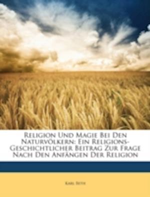 Religion Und Magie Bei Den Naturvolkern af Karl Beth