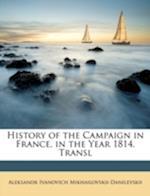 History of the Campaign in France, in the Year 1814. Transl af Aleksandr Iva Mikhailovskii-Danilevskii