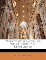 Twenty-Six Sermons, of Which Eight Are Republished af Richard Ramsden