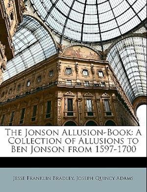 The Jonson Allusion-Book af Jesse Franklin Bradley, Joseph Quincy Adams Jr.
