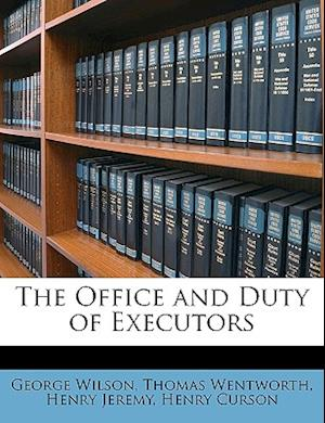 The Office and Duty of Executors af Thomas Wentworth, George Wilson, Henry Jeremy