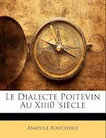Le Dialecte Poitevin Au Xiii0 'Sicle af Anatole Boucherie