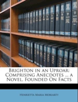 Brighton in an Uproar af Henrietta Maria Moriarty