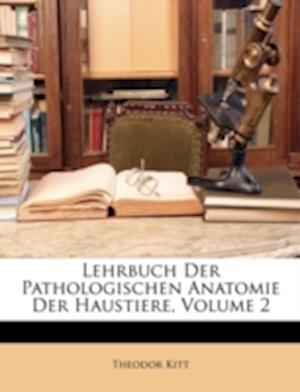 Lehrbuch Der Pathologischen Anatomie Der Haustiere, Volume 2 af Theodor Kitt