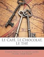 Le Cafe, Le Chocolat, Le the af Daniel Temple, Aime Riant, Richard Salter Storrs