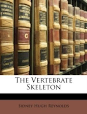 The Vertebrate Skeleton af Sidney Hugh Reynolds
