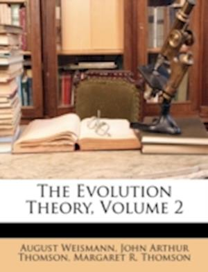 The Evolution Theory, Volume 2 af John Arthur Thomson, Margaret R. Thomson, August Weismann