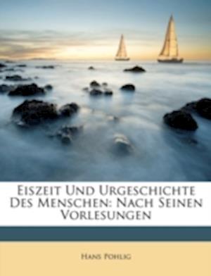 Eiszeit Und Urgeschichte Des Menschen af Hans Pohlig