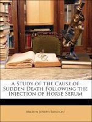 A Study of the Cause of Sudden Death Following the Injection of Horse Serum af Milton Joseph Rosenau, John F. Anderson