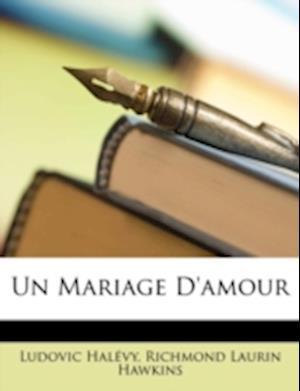 Un Mariage D'Amour af Ludovic Halvy, Richmond Laurin Hawkins