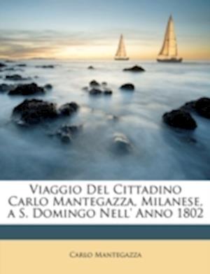 Viaggio del Cittadino Carlo Mantegazza, Milanese, A S. Domingo Nell' Anno 1802 af Carlo Mantegazza