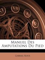 Manuel Des Amputations Du Pied af Gabriel Roux