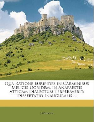 Qua Ratione Euripides in Carminibus Melicis Doridem, in Anapaestis Atticam Dialectum Terperaverit af J. Weidgen