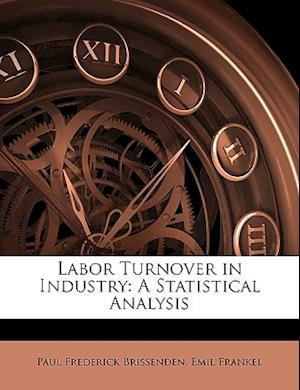 Labor Turnover in Industry af Paul Frederick Brissenden, Emil Frankel
