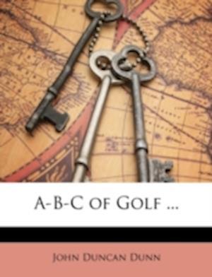 A-B-C of Golf ... af John Duncan Dunn