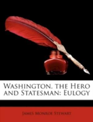 Washington. the Hero and Statesman af James Monroe Stewart