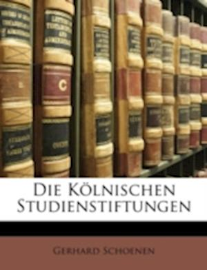 Die Kolnischen Studienstiftungen af Gerhard Schoenen