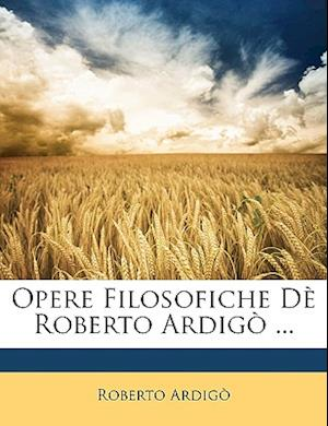 Opere Filosofiche de Roberto Ardigo ... af Roberto Ardigo, Roberto Ardig