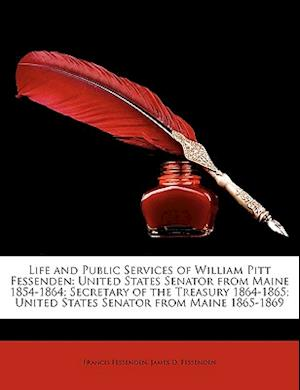 Life and Public Services of William Pitt Fessenden af James D. Fessenden, Francis Fessenden