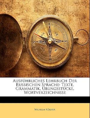 Ausfuhrliches Lehrbuch Der Russischen Sprache af Wilhelm Korner, Wilhelm Krner
