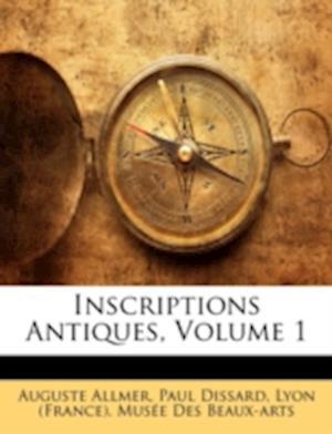 Inscriptions Antiques, Volume 1 af Auguste Allmer, Paul Dissard