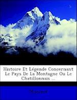 Histoire Et Legende Concernant Le Pays de La Montagne Ou Le Chatillonnais ... af Mignard