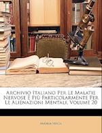 Archivio Italiano Per Le Malatie Nervose E Piu Particolarmente Per Le Alienazioni Mentali, Volume 20 af Andrea Verga