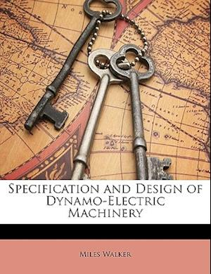 Specification and Design of Dynamo-Electric Machinery af Miles Walker