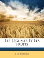 Les Legumes Et Les Fruits af J. De Brvans, J. De Brevans