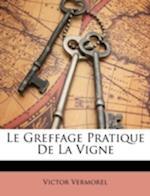 Le Greffage Pratique de La Vigne af Victor Vermorel