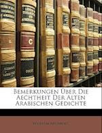 Bemerkungen Uber Die Aechtheit Der Alten Arabischen Gedichte af Wilhelm Ahlwardt
