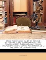 de La Tuberculose, Ou, de La Phthisie Pulmonaire Et Des Autres Maladies Dites Scrofuleuses Et Tuberculeuses af Louis Perroud