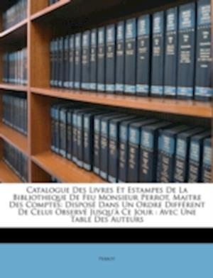 Catalogue Des Livres Et Estampes de La Bibliotheque de Feu Monsieur Perrot, Maitre Des Comptes af Perrot