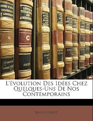 L'Evolution Des Idees Chez Quelques-Uns de Nos Contemporains af Jean Lionnet