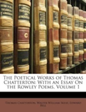 The Poetical Works of Thomas Chatterton af Walter William Skeat, Thomas Chatterton, Edward Bell