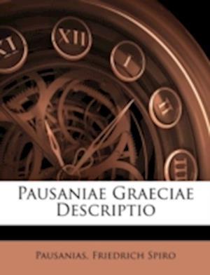 Pausaniae Graeciae Descriptio af Thomas Pausanias, Pausanias, Friedrich Spiro