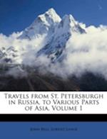 Travels from St. Petersburgh in Russia, to Various Parts of Asia, Volume 1 af Lorenz Lange, John Bell