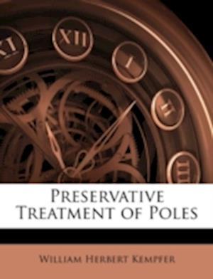 Preservative Treatment of Poles af William Herbert Kempfer