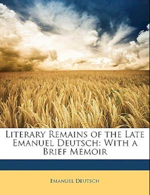 Literary Remains of the Late Emanuel Deutsch af Emanuel Deutsch