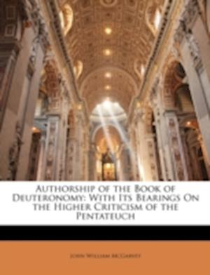 Authorship of the Book of Deuteronomy af John William Mcgarvey