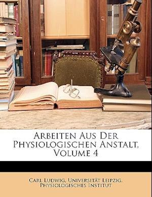 Arbeiten Aus Der Physiologischen Anstalt, Volume 4 af Carl Ludwig