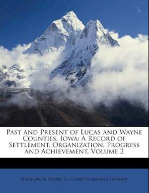 Past and Present of Lucas and Wayne Counties, Iowa af Theodore M. Stuart