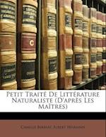 Petit Trait de Littrature Naturaliste (D'Aprs Les Matres) af Camille Berriat, Albert Heimann