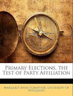 Primary Elections, the Test of Party Affiliation af Margaret Anna Schaffner