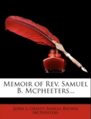 Memoir of REV. Samuel B. McPheeters... af John S. Grasty, Samuel Brown McPheeters