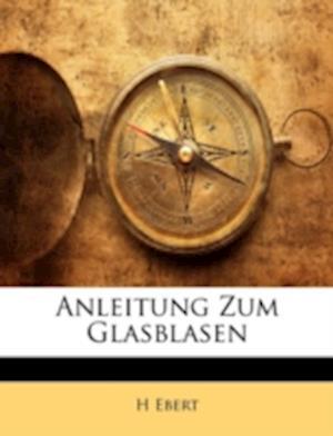 Anleitung Zum Glasblasen af H. Ebert