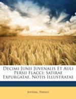Decimi Junii Juvenalis Et Auli Persii Flacci af Juvenal Juvenal, Persius Persius