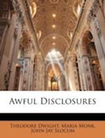 Awful Disclosures af Theodore Dwight Jr., Maria Monk, John Jay Slocum