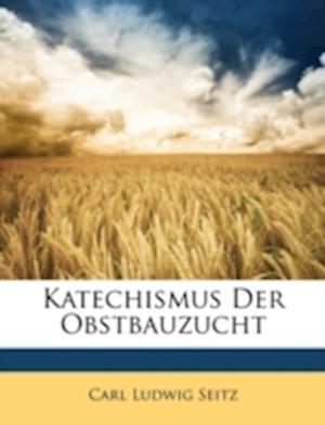 Katechismus Der Obstbauzucht af Carl Ludwig Seitz
